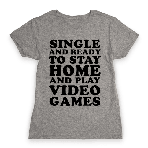 Single and Ready to Stay Home and Play Video Games Womens T-Shirt
