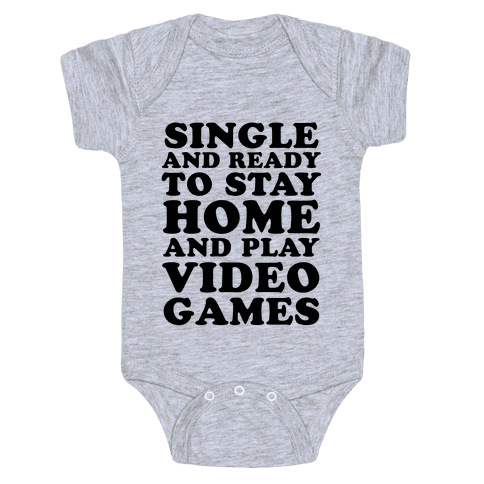 Single and Ready to Stay Home and Play Video Games Baby Onesy
