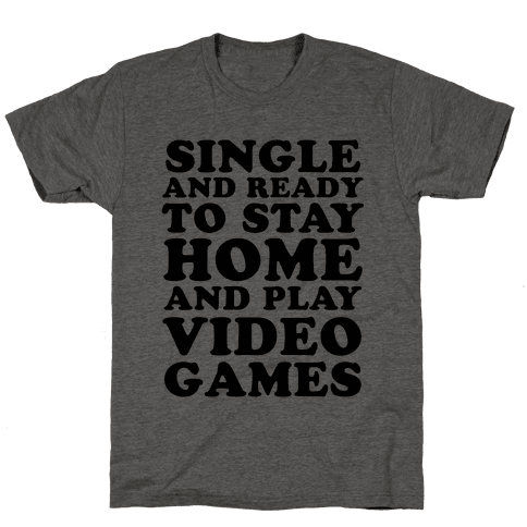 Single and Ready to Stay Home and Play Video Games Mens T-Shirt