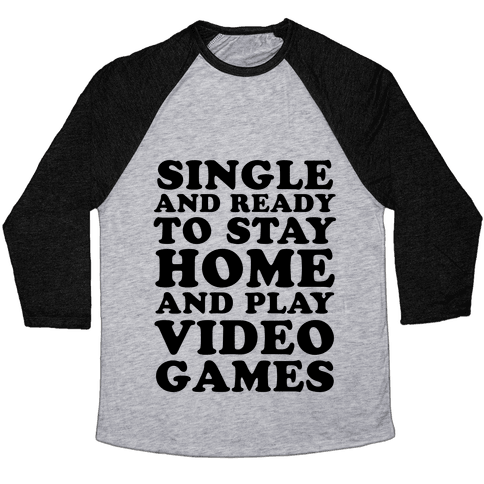 Single and Ready to Stay Home and Play Video Games Baseball Tee