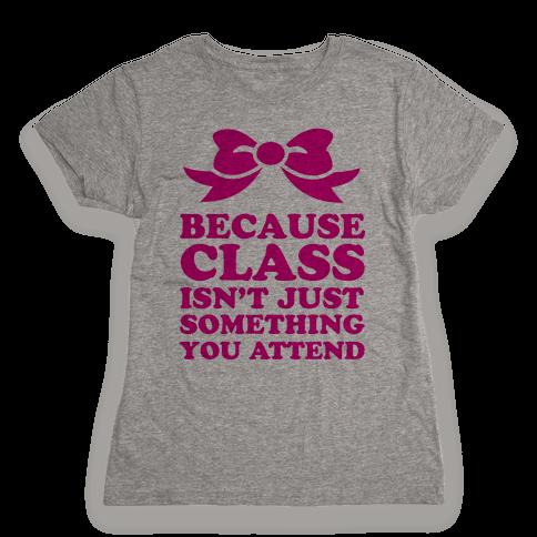Because Class Womens T-Shirt