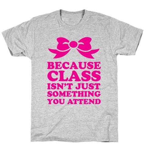 Because Class T-Shirt