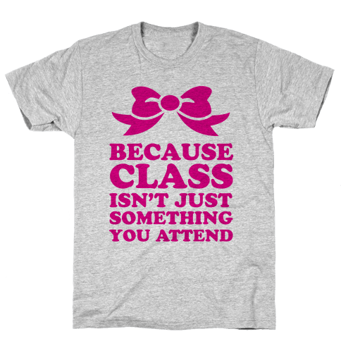 Because Class Mens T-Shirt