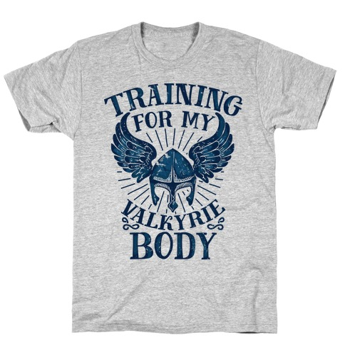 Training for My Valkyrie Body T-Shirt