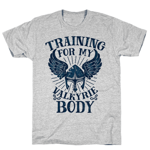 Training for My Valkyrie Body Mens T-Shirt