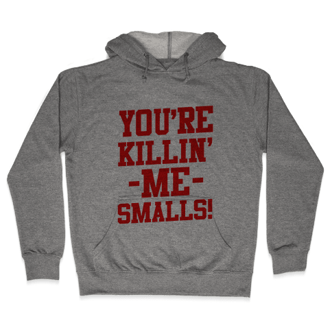 You're Killin' Me Smalls! Hooded Sweatshirt