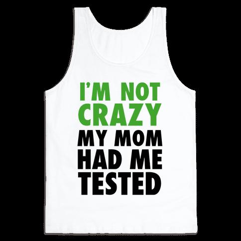 I'm Not Crazy Tank Top