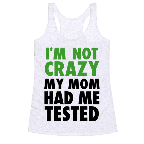 I'm Not Crazy Racerback Tank Top