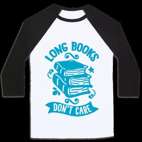 Long Books Don't Care Baseball Tee