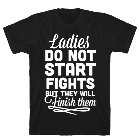 Ladies Do Not Start Fights (White) Mens T-Shirt