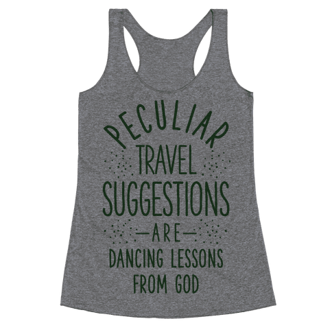 Peculiar Travel Suggestions are Dancing Lessons From God Racerback Tank Top