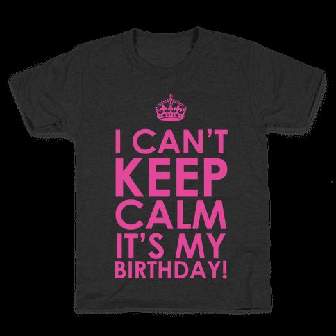 I Can't Keep Calm It's My Birthday! Kids T-Shirt