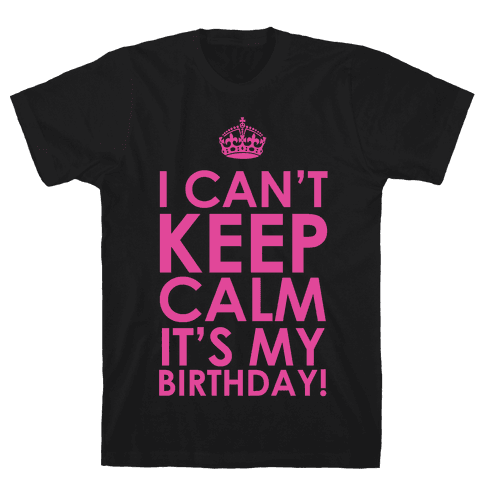 I Can't Keep Calm It's My Birthday! Mens T-Shirt