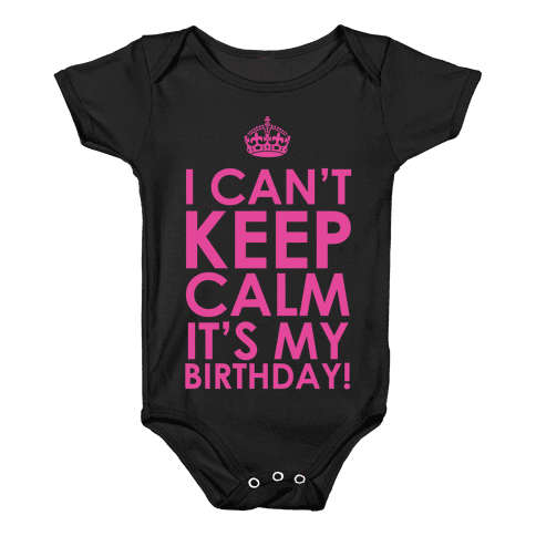 I Can't Keep Calm It's My Birthday! Baby Onesy