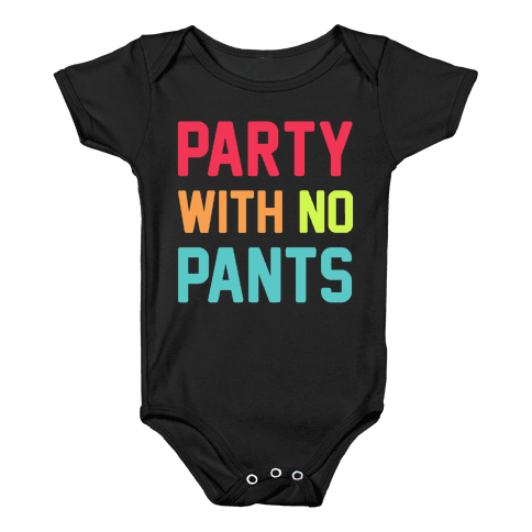 Party With No Pants Baby Onesy