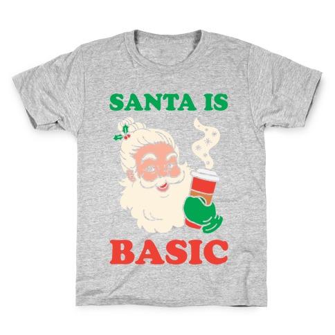 Santa Is Basic Kids T-Shirt
