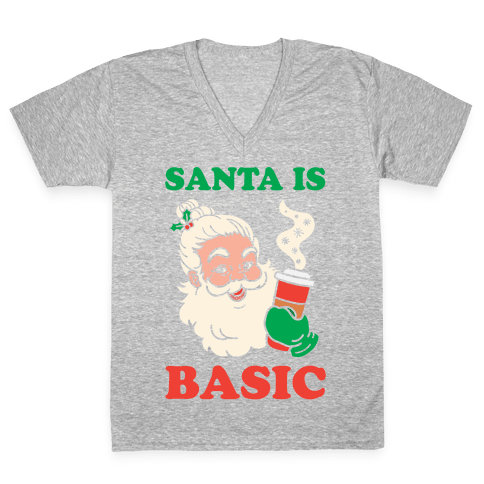 Santa Is Basic V-Neck Tee Shirt