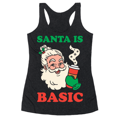 Santa Is Basic Racerback Tank Top
