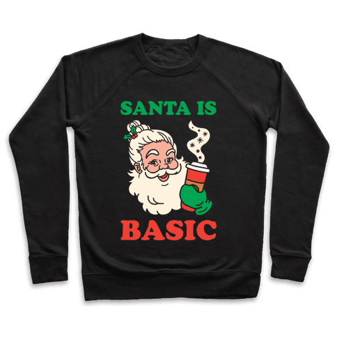 Santa Is Basic Pullover
