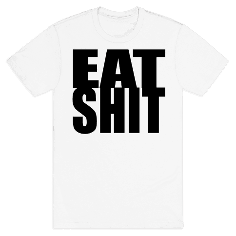 Eat Shit Mens T-Shirt