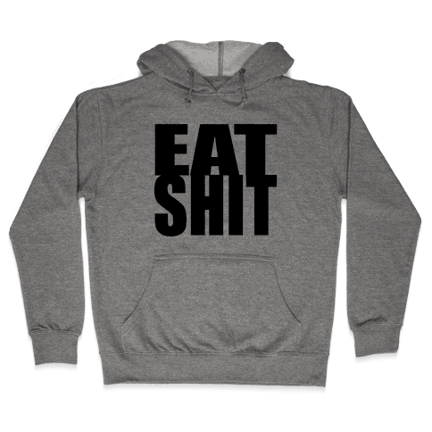 Eat Shit Hooded Sweatshirt