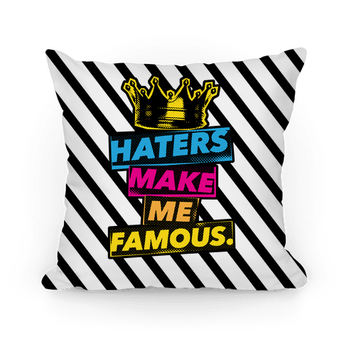 Haters Make Me Famous Pillow