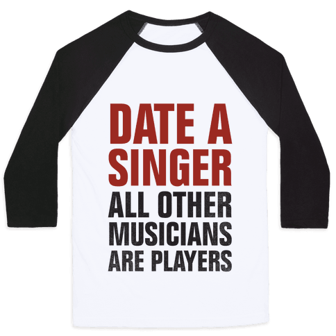 Date A Singer (All Other Musicians Are Players) Baseball Tee