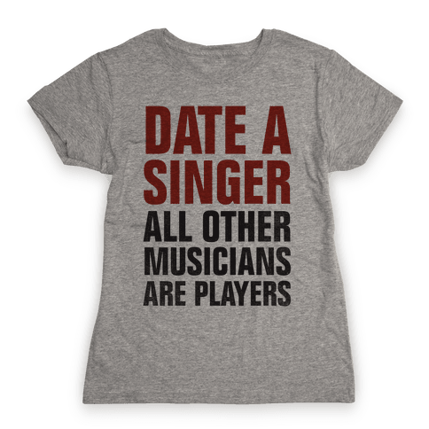 Date A Singer (All Other Musicians Are Players) Womens T-Shirt