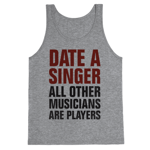Date A Singer (All Other Musicians Are Players) Tank Top
