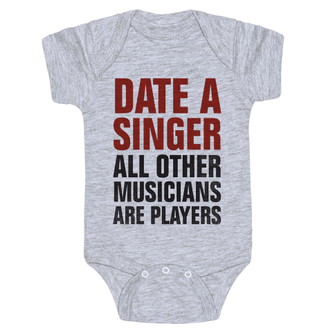 Date A Singer (All Other Musicians Are Players) Baby Onesy