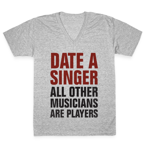 Date A Singer (All Other Musicians Are Players) V-Neck Tee Shirt