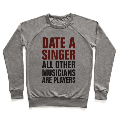 Date A Singer (All Other Musicians Are Players) Pullover