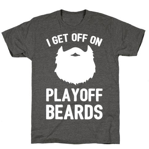 I Get Off On Playoff Beards T-Shirt