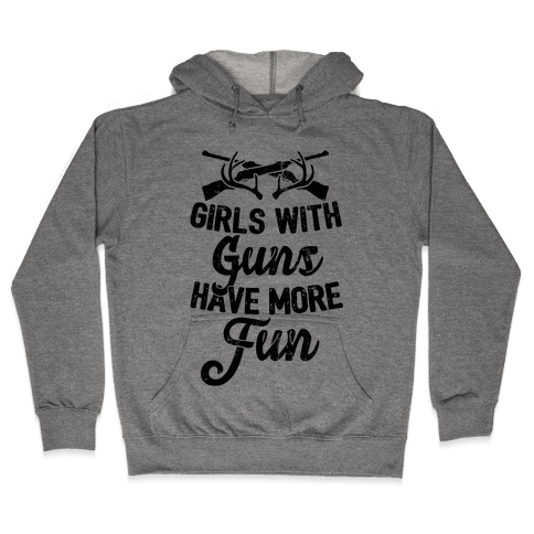 Girls With Guns Have More Fun Hooded Sweatshirt