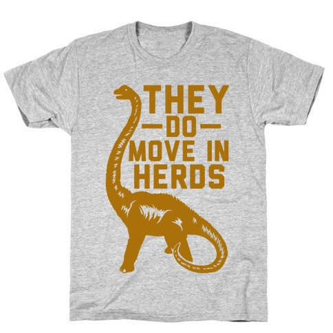 They Do Move in Herds T-Shirt