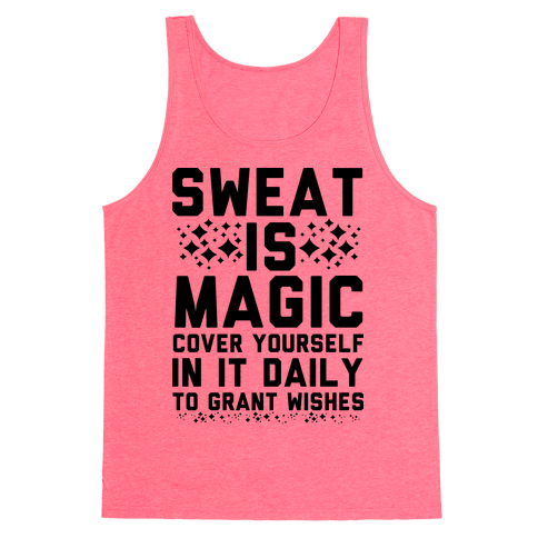 Sweat Is Magic Cover Yourself In It Daily To Grant Wishes Tank Top