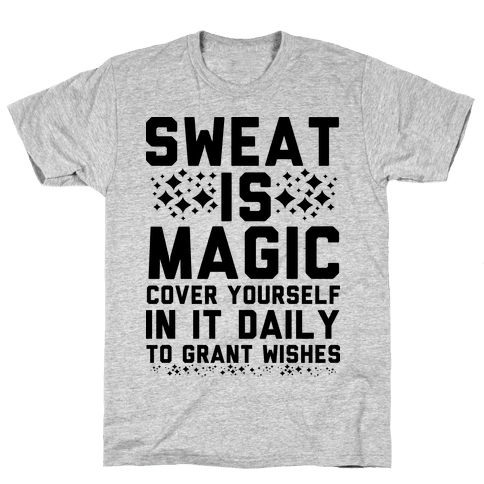 Sweat Is Magic Cover Yourself In It Daily To Grant Wishes Mens T-Shirt