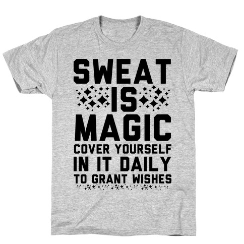 Sweat Is Magic Cover Yourself In It Daily To Grant Wishes T-Shirt
