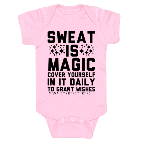 Sweat Is Magic Cover Yourself In It Daily To Grant Wishes Baby Onesy