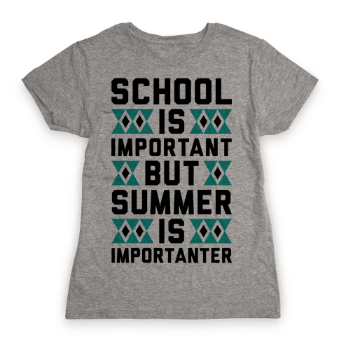 Summer Is Importanter Womens T-Shirt