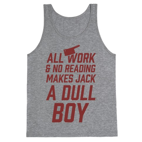 All Work And No Reading Makes Jack A Dull Boy Tank Top