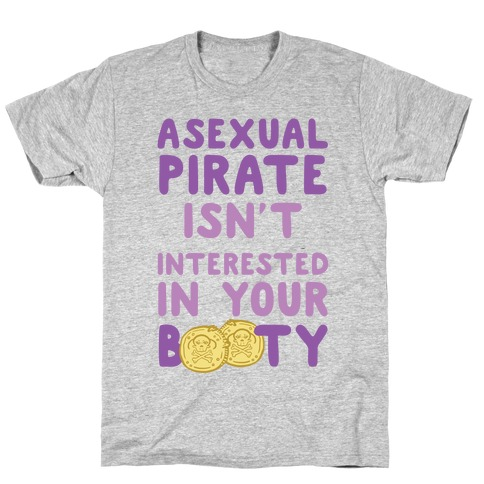Asexual Pirate Isn't Interested In Your Booty T-Shirt