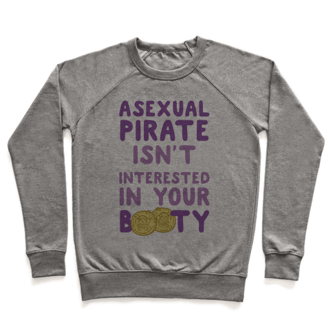 Asexual Pirate Isn't Interested In Your Booty Pullover