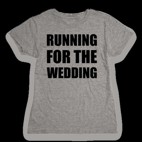 Running For The Wedding Womens T-Shirt