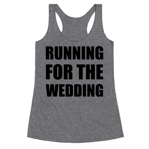 Running For The Wedding Racerback Tank Top