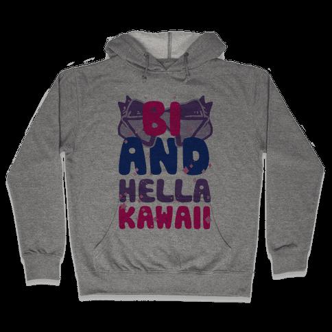 Bi And Hella Kawaii Hooded Sweatshirt