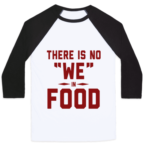 """There is No """"WE"""" in Food (Tank) Baseball Tee"""