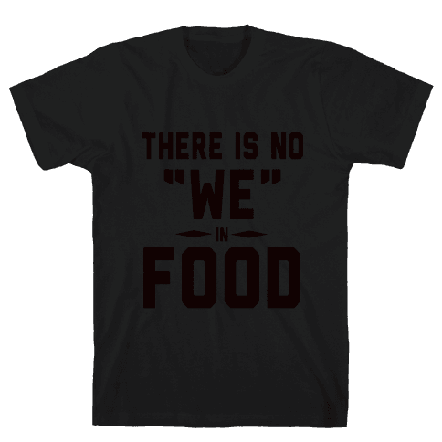 "There is No ""WE"" in Food (Tank) Mens T-Shirt"