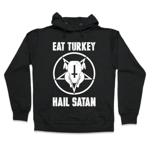 Eat Turkey, Hail Satan Hooded Sweatshirt