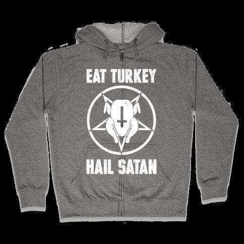 Eat Turkey, Hail Satan Zip Hoodie